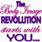 You can start a Body Image Revolution