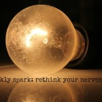 The Weekly Spark: Rethink Your Nerves