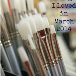 10 Things I Loved in March 2014